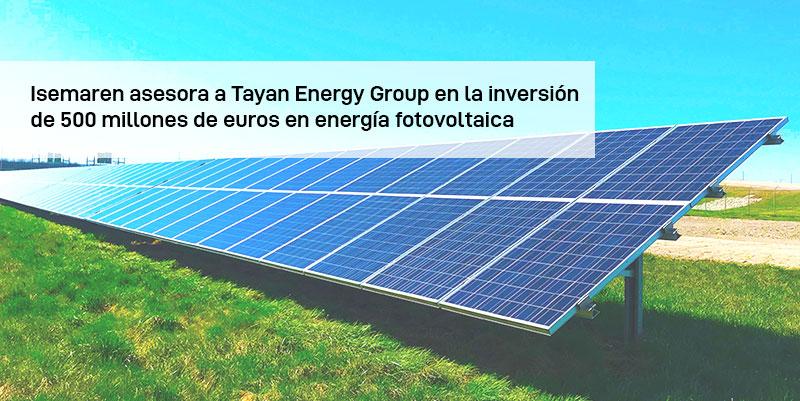 Nuestro socio ISEMAREN asesora a Tayan Energy Group en una inversión de 500 millones de euros en tecnología fotovoltaica.