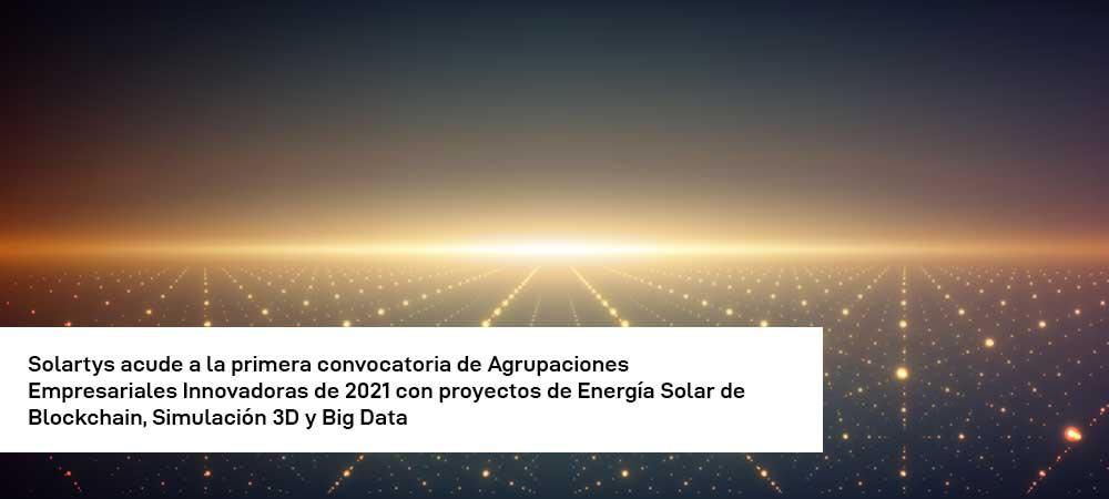 Solartys acude a la primera convocatoria de AEIs de 2021 con proyectos de Energía Solar de Blockchain, Simulación 3D y Big Data