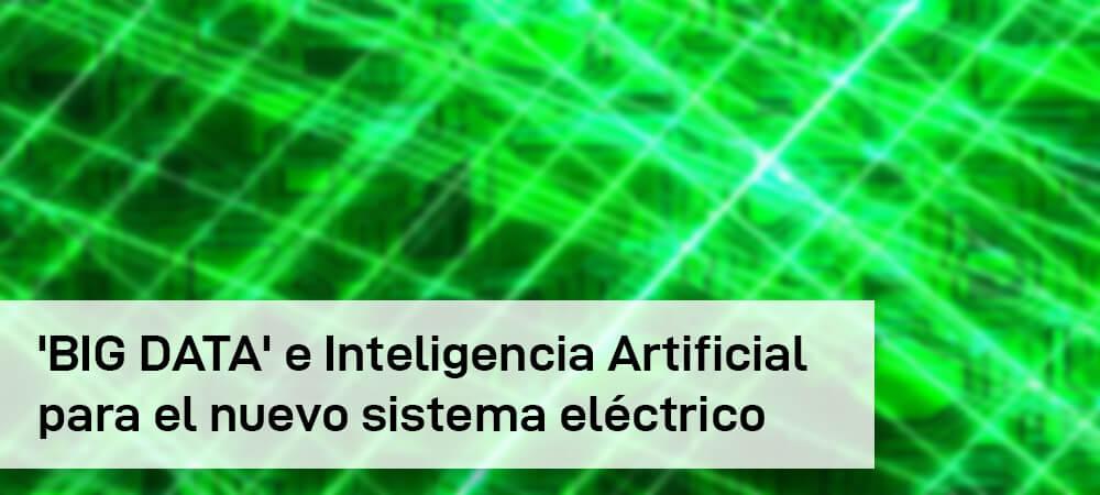 'BIG DATA' e Inteligencia Artificial para el nuevo sistema eléctrico