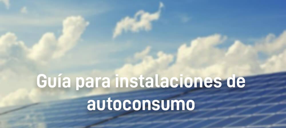 Guía para instalaciones de autoconsumo con energía solar fotovoltaica